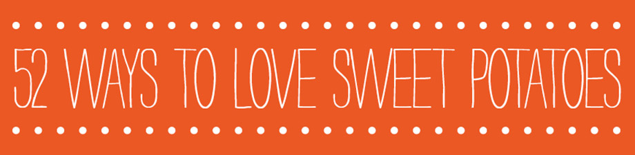 52 Ways to Love Sweet Potatoes